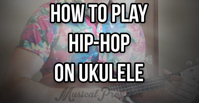 How to Play 6 Easy Rap Songs on Ukulele - Musical Pros