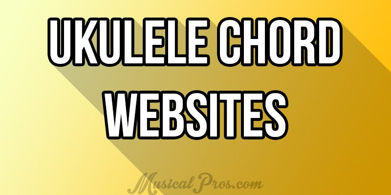 Best Chord Sites For Ukulele Musical Pros
